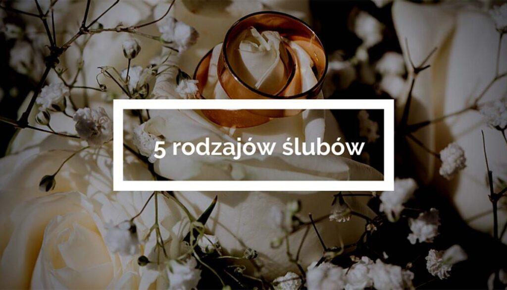 Rodzaje ślubów w Polsce - 5 dostępnych